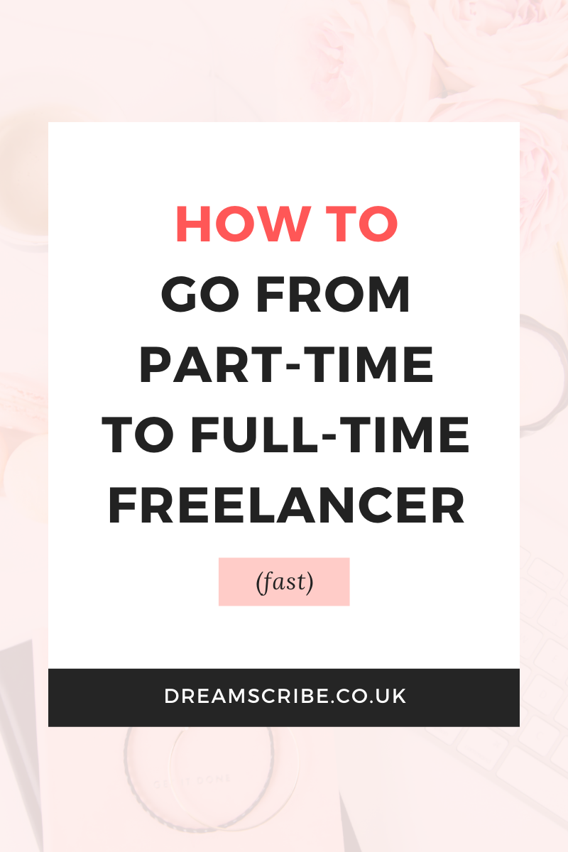 How to Go From Part-Time to Full-Time Freelancer Fast
