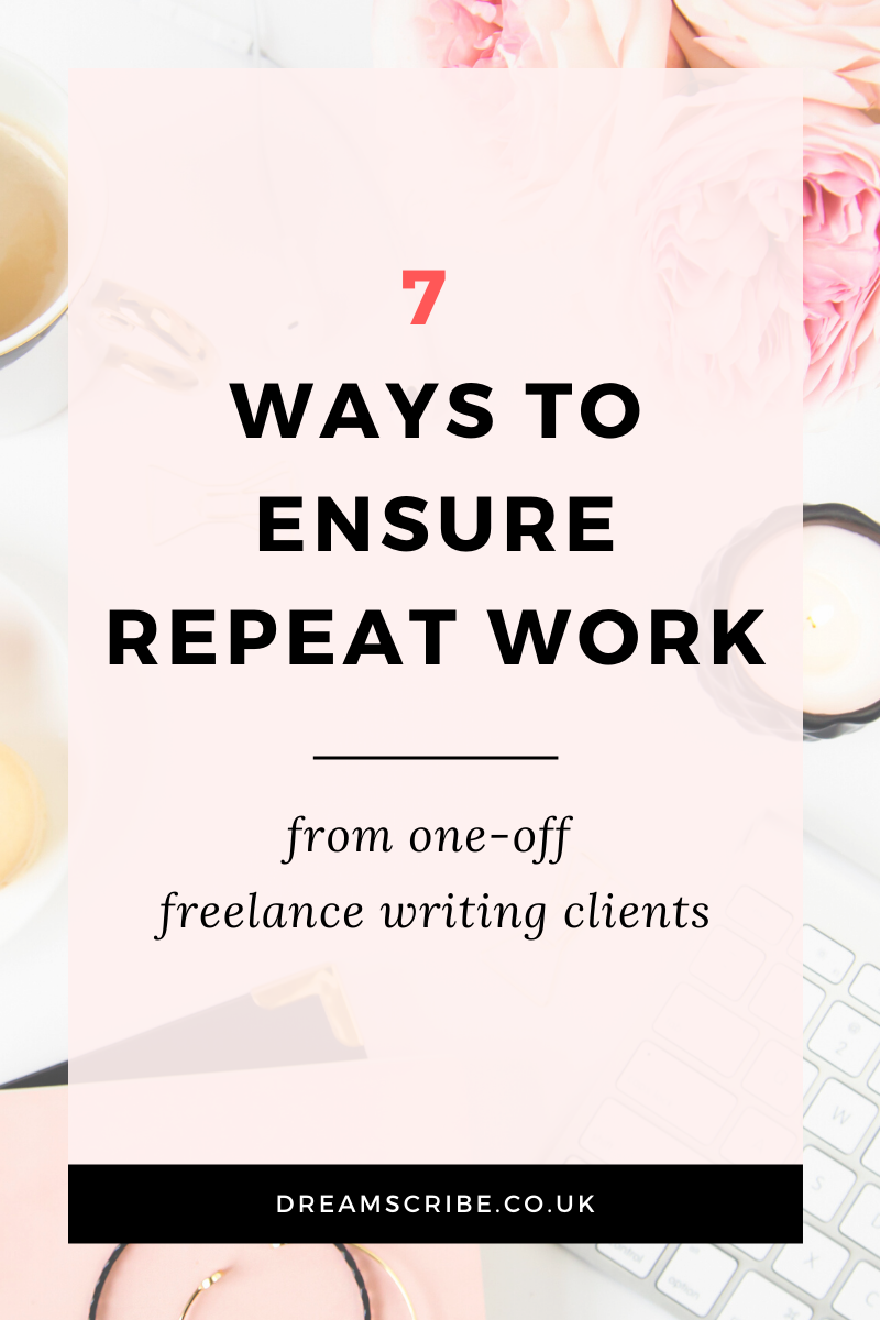 7 Ways to Ensure Repeat Work from One-Off Freelance Writing Clients