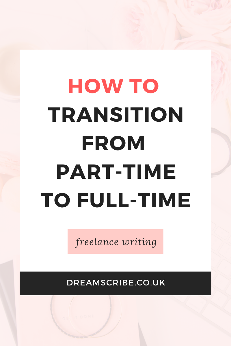 How to Transition from Part-Time to Full-Time Freelance Writing