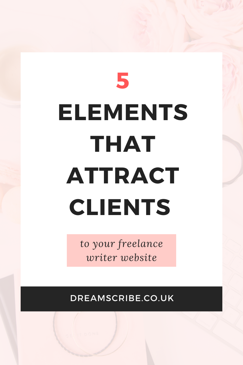 5 Elements That Attract Clients to Your Freelance Writer Website