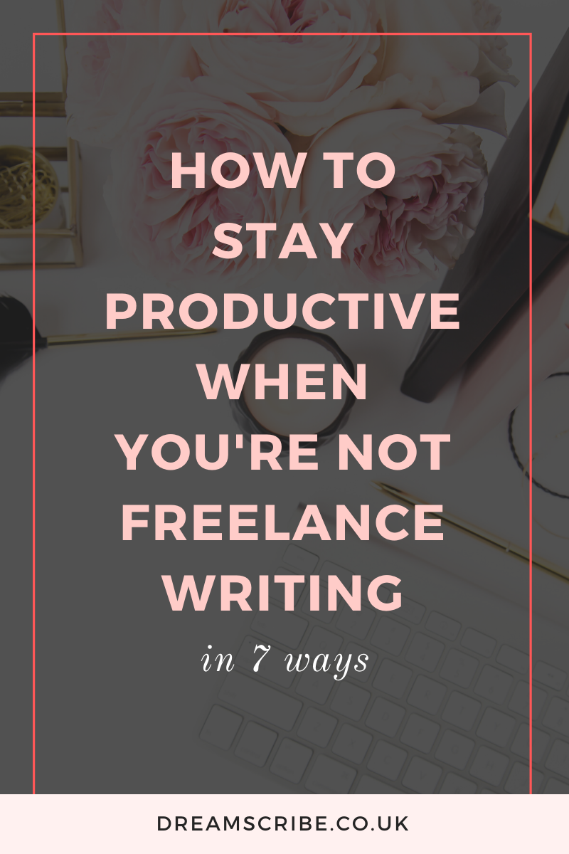 How to Stay Productive When You're Not Freelance Writing