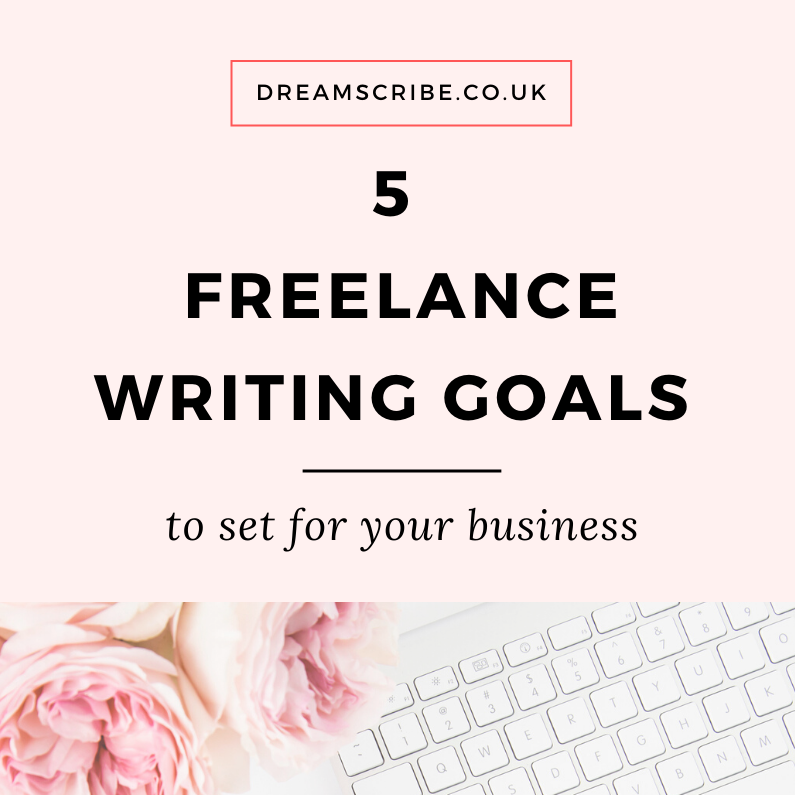 5 Freelance Writing Goals to Set for Your Business